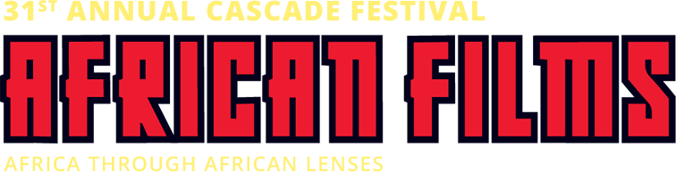 The 31st Annual Cascade Festival of African Films: Africa Through African Lenses
